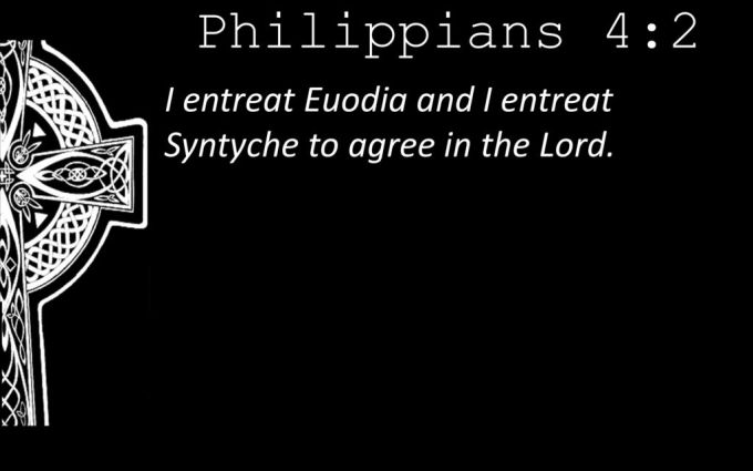 Philippians 4:2 I entreat Euodia and I entreat Syntyche to agree in the Lord.